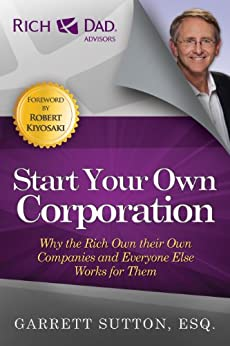 Start Your Own Corporation: Why the Rich Own Their Own Companies and Everyone Else Works for Them (Rich Dad Advisors) by [Garrett Sutton]