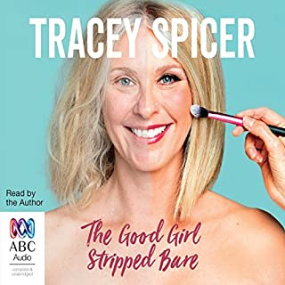 The Good Girl Stripped Bare                   By:                                                                                                                                 Tracey Spicer                               Narrated by:                                                                                                                                 Tracey Spicer                      Length: 10 hrs and 16 mins     46 ratings     Overall 4.6