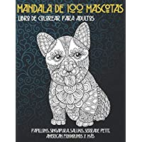 Mandala de 100 mascotas - Libro de colorear para adultos - Papillons, Singapura, Salukis, Serrade Petit, American Foxhounds y más  🐩 🐹 🐶 🐱 🐭