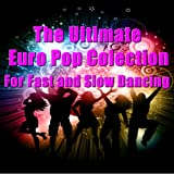 The Ultimate Collection of Euro Pop for Fast and Slow Dancing