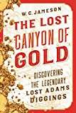 The Lost Canyon of Gold: The Discovery of the Legendary Lost Adams Diggings