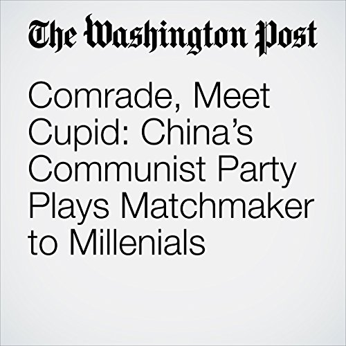 Comrade, Meet Cupid: China's Communist Party Plays Matchmaker to Millenials copertina
