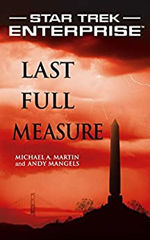 Star Trek: Enterprise: Last Full Measure by [Michael A. Martin, Andy Mangels]