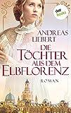 Die Töchter aus dem Elbflorenz: Roman