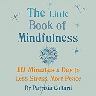 The Little Book of Mindfulness     10 minutes a day to less stress, more peace              By:                                                                                                                                 Dr Patrizia Collard                               Narrated by:                                                                                                                                 Camilla Rockley                      Length: 1 hr and 24 mins     17 ratings     Overall 4.5