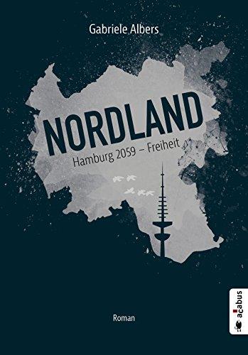 Nordland. Hamburg 2059 - Freiheit: Roman (Dystopie)