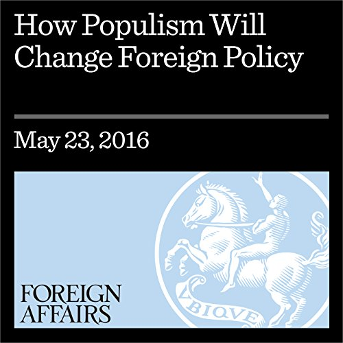 How Populism Will Change Foreign Policy                   By:                                                                                                                                 Richard Fontaine,                                                                                        Robert D. Kaplan                               Narrated by:                                                                                                                                 Kevin Stillwell                      Length: 8 mins     1 rating     Overall 5.0
