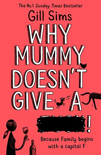 Why Mummy Doesn't Give a ****!: The Sunday Times Number One Bestselling Author