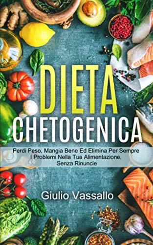 Dieta Chetogenica: La Guida Definitiva Alla Dieta Chetogenica Per Perdere Peso E Aumentare La Propria salute. Contiene La Dieta Chetogenica + Piano Alimentare + Le Ricette.