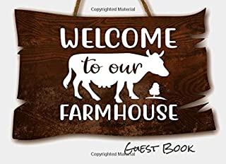 WELCOME TO OUR FARMHOUSE GUEST BOOK: Guest book for your visitors to sign and share their stories