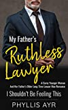 My Father's Ruthless Lawyer: A Curvy Younger Woman And Her Father's Older Long-Time Lawyer Man Romance (I Shouldn't Be Feeling This Book 11)