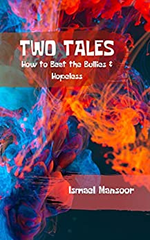 Two Tales: How to Beat the Bullies & Hopeless by [Ismael Mansoor]