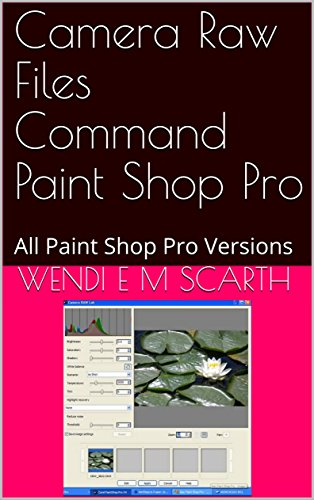 Camera Raw Files Command Paint Shop Pro: All Paint Shop Pro Versions (Paint Shop Pro Made Easy Book 369) (English Edition)