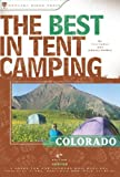 The Best in Tent Camping: Colorado, 4th: A Guide for Campers Who Hate RVs, Concrete Slabs, and Loud Portable Stereos (Best in Tent Camping - Menasha Ridge)