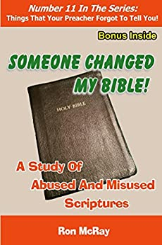 Someone Changed My Bible!: A Study Of Abused And Misused Scriptures (Things That Your Preacher Forgot To Tell You! Book 11) by [Ron McRay]