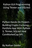 Python GUI Programming Using Tkinter and SQLite3: Python Hands On Project - Building Crypto Currency Portfolio App With Python 3, Tkinter, SQLite3 And CoinMarketCap API.