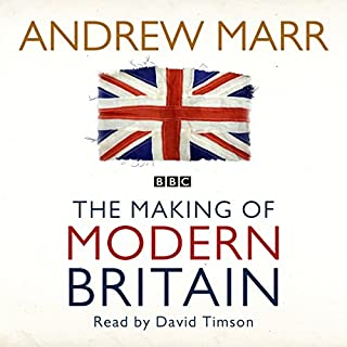 The Making of Modern Britain                   By:                                                                                                                                 Andrew Marr                               Narrated by:                                                                                                                                 David Timson                      Length: 20 hrs and 28 mins     58 ratings     Overall 4.5