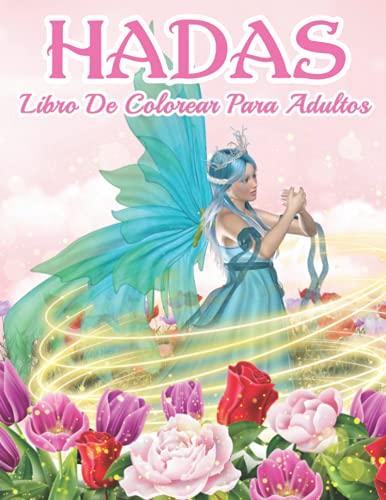 Hadas Libro de Colorear Para Adultos: Hermosas mujeres de fantasía, bosque relajante e ilustraciones mágicas para adultos para disfrutar