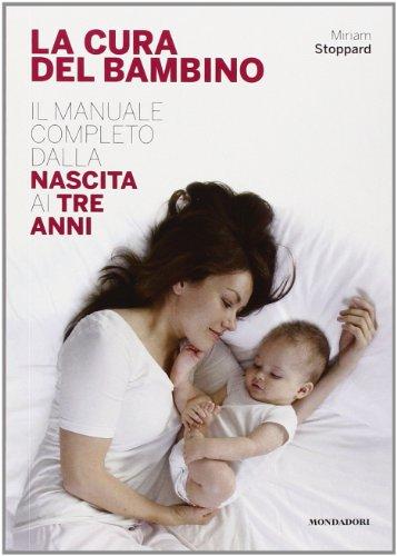 La cura del bambino. Il manuale completo dalla nascita ai tre anni