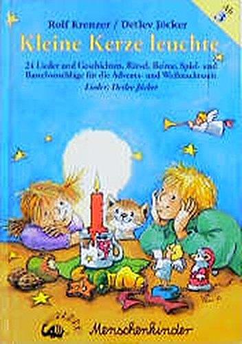 Kleine Kerze leuchte. 24 Lieder und Geschichten, Rätsel, Reime, Spiel- und Bastelvorschläge für die Advents- und Weihnachtszeit (Kleine Kerze, ... durch die Advents- und Weihnachtszeit)