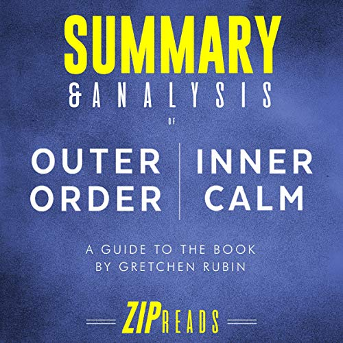 Summary & Analysis of Outer Order, Inner Calm: Declutter and Organize to Make More Room for Happiness     A Guide to the Book by Gretchen Rubin              By:                                                                                                                                 ZIP Reads                               Narrated by:                                                                                                                                 Melissa Sheldon                      Length: 36 mins     Not rated yet     Overall 0.0