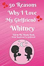50 Reasons Why I Love My Girlfriend Whitney: Fill in The Blank Book, Love Appreciation Gift, Anniversary Gift, Girlfriend ...