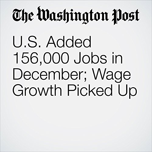 U.S. Added 156,000 Jobs in December; Wage Growth Picked Up copertina