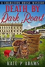 Death by Dark Roast: An English Cozy Mystery (The Charleton House Mysteries Book 1)