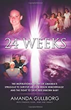 24 Weeks: The Inspirational Story of Amanda's Struggle to Survive an AVM Brain Hemorrhage and the Fight to Save Her Unborn...