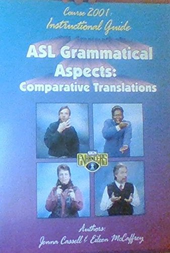 Asl Grammatical Aspects Vol. 1: Comparative Translations: Course 2001: Instructional Guide