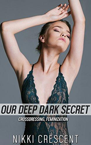 OUR DEEP DARK SECRET (Crossdressing, Feminization) (English Edition)