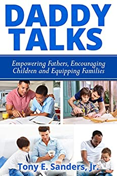 Daddy Talks: Empowering Fathers, Encouraging Children and Equipping Families by [Tony E. Sanders Jr.]