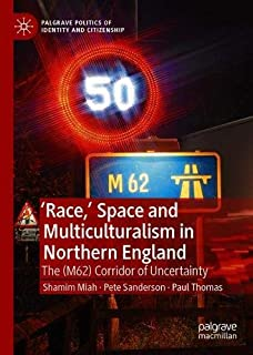 'Race,' Space and Multiculturalism in Northern England: The (M62) Corridor of Uncertainty