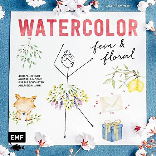 Watercolor fein und floral: 40 bezaubernde Aquarell-Motive für die schönsten Anlässe im Jahr