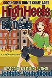 High Heels and Big Deals: A Sweet Romcom Novel (Good Girls Don't Come Last)
