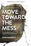 Move Toward the Mess: The Ultimate Fix for a Boring Christian Life by John Hambrick...
