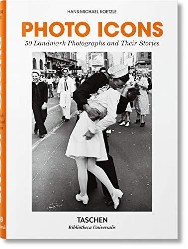 Photo Icons. 50 Landmark Photographs and Their Stories (Bibliotheca Universalis)