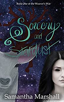 Sorcery and Stardust (The Weaver's War Book 1) by [Samantha Marshall]