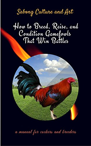 How to Breed, Raise, and Condition Gamefowls That Win Battles: A Manual for Cockers and Breeders
