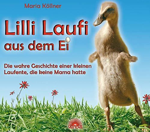 Lilli Laufi aus dem Ei: Die wahre Geschichte einer kleinen Laufente, die keine Mama hatte