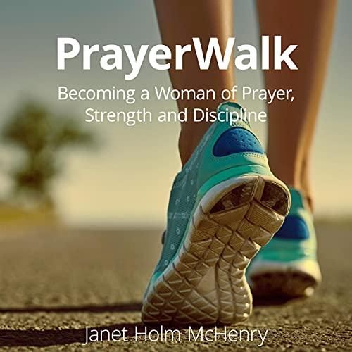 Listen PrayerWalk: Becoming a Woman of Prayer, Strength, and Discipline audio book