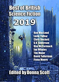 Best of British Science Fiction 2019 by [Ken MacLeod, Lavie Tidhar, Chris Beckett, G. V. Anderson, Ian Whates, Una McCormack, Tim Major, David Tallerman, Ian Creasey, Donna Scott]