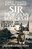Sir Morgans Schicksal: Die Saga um Schwert und Schild 1-10, Sammelband 10001 (Sir Morgans Chronik 1)