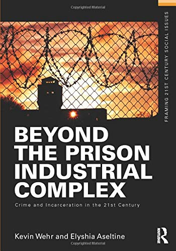 Beyond the Prison Industrial Complex: Crime and Incarceration in the 21st Century (Framing 21st Century Social Issues)