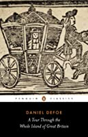 A Tour Through the Wole Island oF Great Britain: Abridged Edition (Penguin Classics)