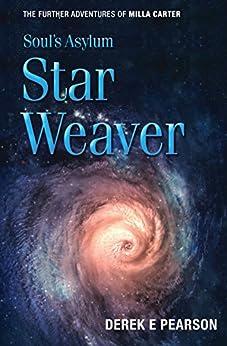 Soul's Asylum - Star Weaver: The Further Adventures of Milla Carter by [Derek E. Pearson]
