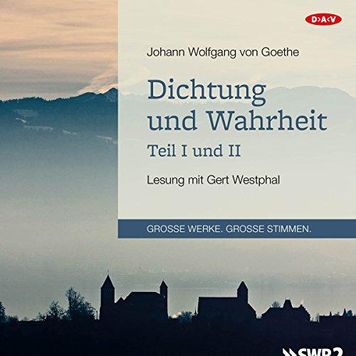 Dichtung und Wahrheit - Teil I und II audiobook cover art