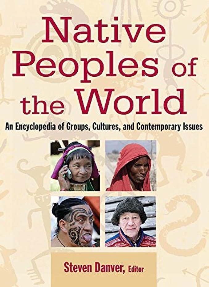 ハウジングエントリ散歩Native Peoples of the World: An Encylopedia of Groups, Cultures and Contemporary Issues (English Edition)