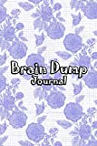 Brain Dump Journal: Template Worksheet Notebook With Prompts To Stop Stressing To Help You Clear Your Mind & Head Of Thoughts By Make Notes in Book | Blue Flowers Cover