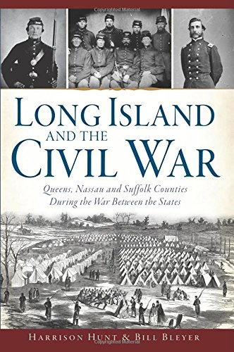 Long Island and the Civil War:: Queens, Nassau and Suffolk Counties During the War Between the States (Civil War Series)